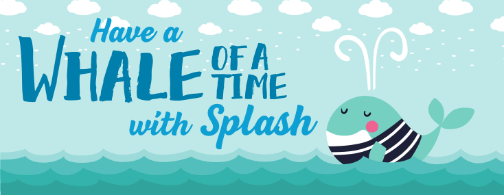 Have a whale of a time at splash