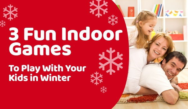 3 Fun Indoor Games to Play With Your Kids in Winter